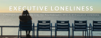 Executive Loneliness