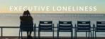 Executive Loneliness